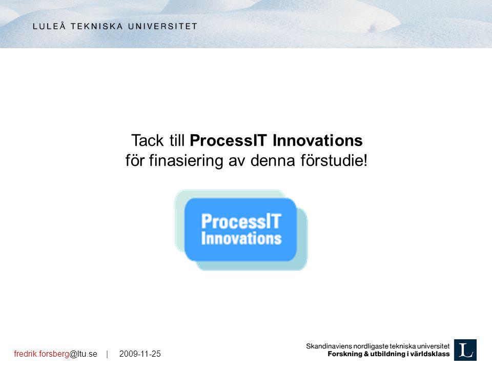 fredrik.forsberg@ltu.se | 2009-11-25 Tack till ProcessIT Innovations för finasiering av denna förstudie!