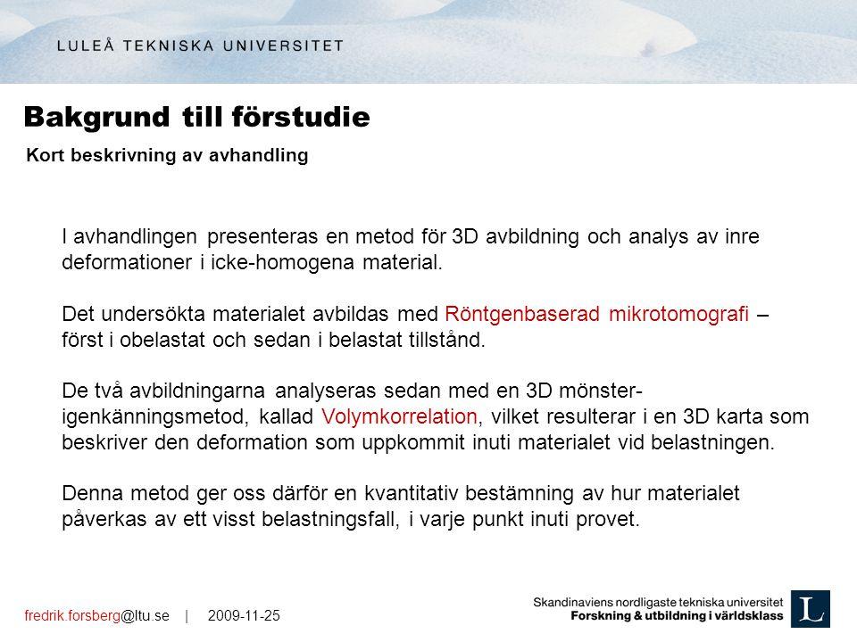 fredrik.forsberg@ltu.se | 2009-11-25 Bakgrund till förstudie Kort beskrivning av avhandling I avhandlingen presenteras en metod för 3D avbildning och