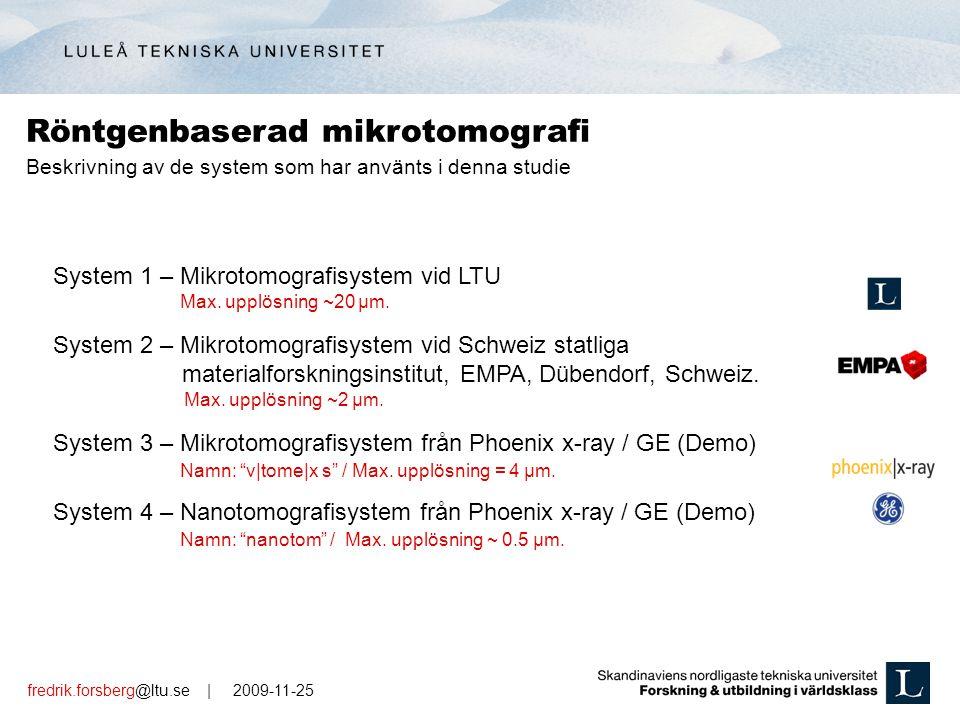 fredrik.forsberg@ltu.se | 2009-11-25 System 1 – Mikrotomografisystem vid LTU System 2 – Mikrotomografisystem vid Schweiz statliga materialforskningsinstitut, EMPA, Dübendorf, Schweiz.