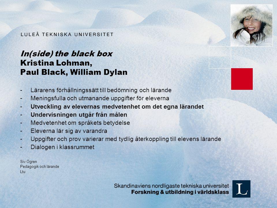 In(side) the black box Kristina Lohman, Paul Black, William Dylan -Lärarens förhållningssätt till bedömning och lärande -Meningsfulla och utmanande up