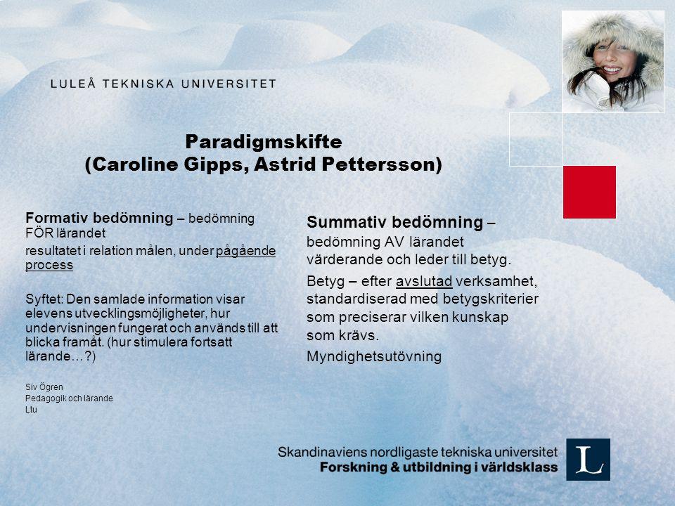 Paradigmskifte (Caroline Gipps, Astrid Pettersson) Formativ bedömning – bedömning FÖR lärandet resultatet i relation målen, under pågående process Syf