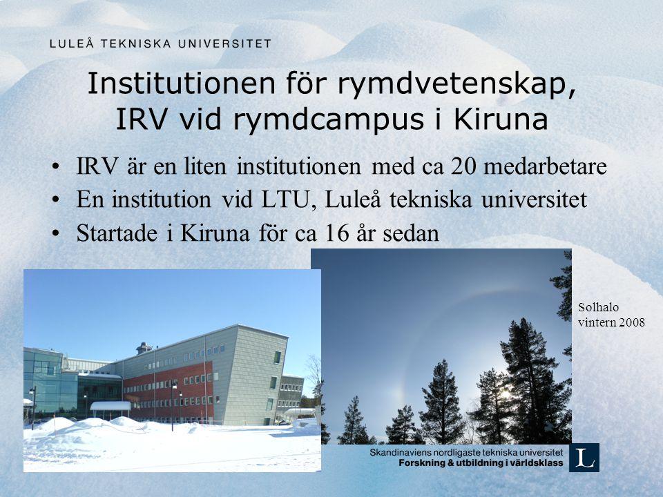 Institutionen för rymdvetenskap, IRV vid rymdcampus i Kiruna IRV är en liten institutionen med ca 20 medarbetare En institution vid LTU, Luleå teknisk