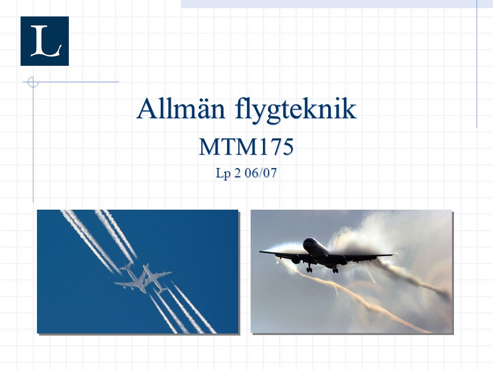 Allmän flygteknik MTM175 Lp 2 06/07 Allmän flygteknik MTM175 Lp 2 06/07