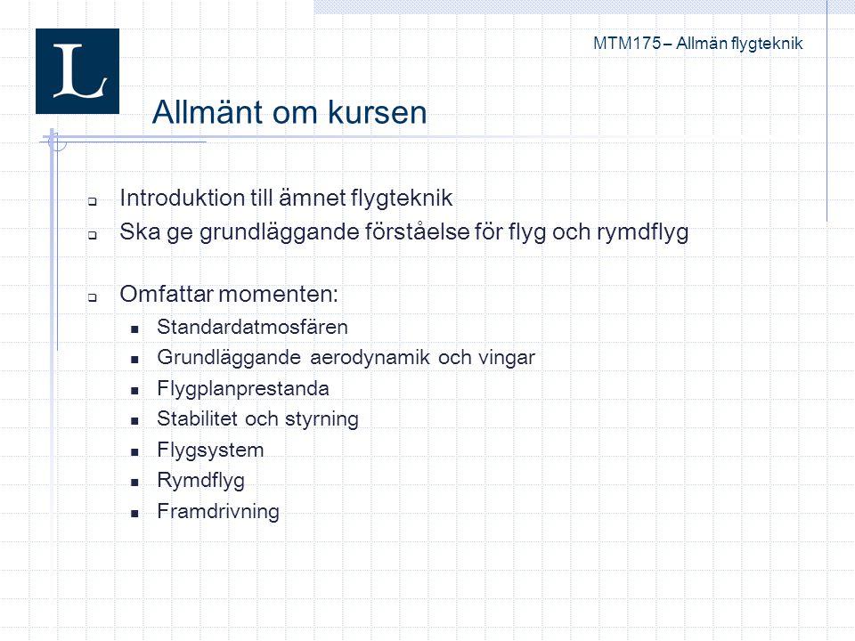  Introduktion till ämnet flygteknik  Ska ge grundläggande förståelse för flyg och rymdflyg  Omfattar momenten: Standardatmosfären Grundläggande aer