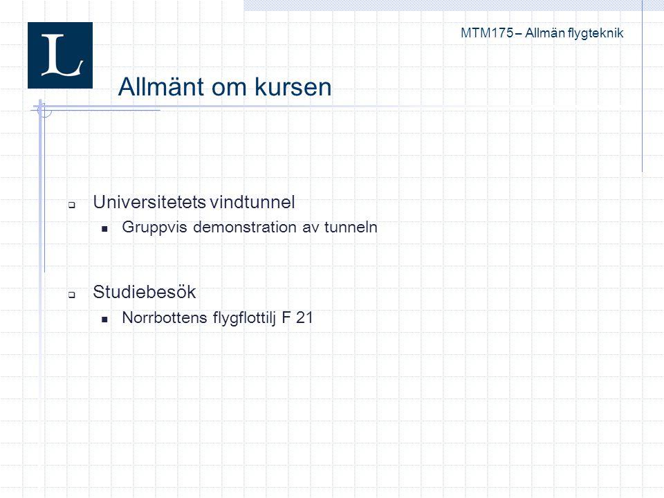 Allmänt om kursen MTM175 – Allmän flygteknik  Universitetets vindtunnel Gruppvis demonstration av tunneln  Studiebesök Norrbottens flygflottilj F 21
