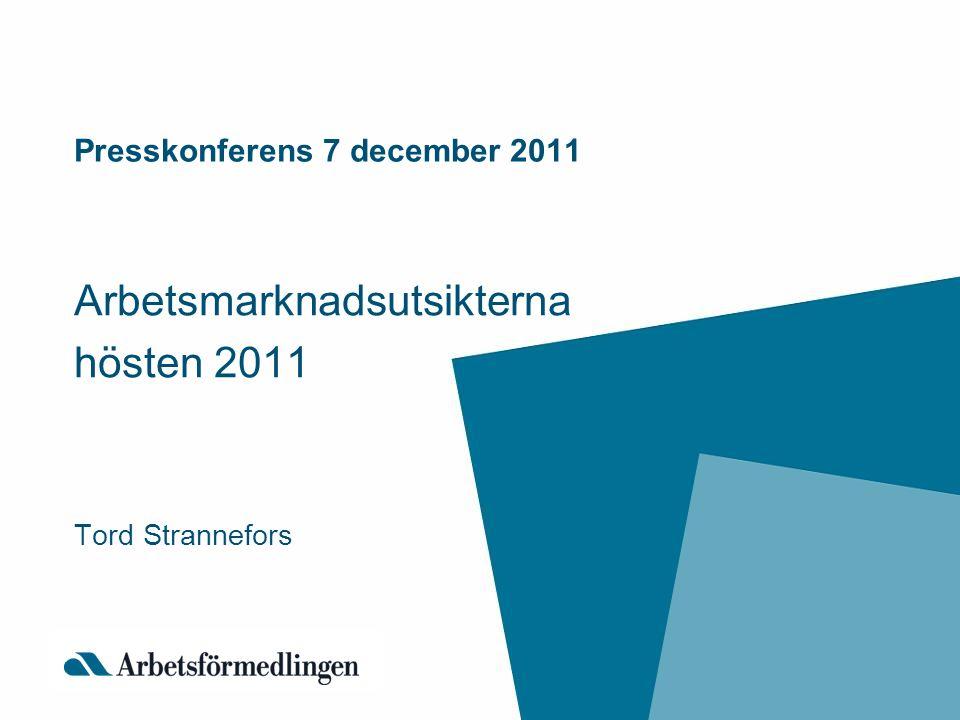 Presskonferens 7 december 2011 Arbetsmarknadsutsikterna hösten 2011 Tord Strannefors