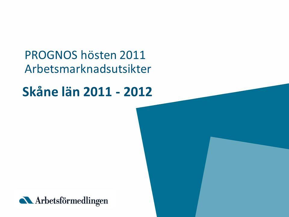 Skåne län 2011 - 2012 PROGNOS hösten 2011 Arbetsmarknadsutsikter