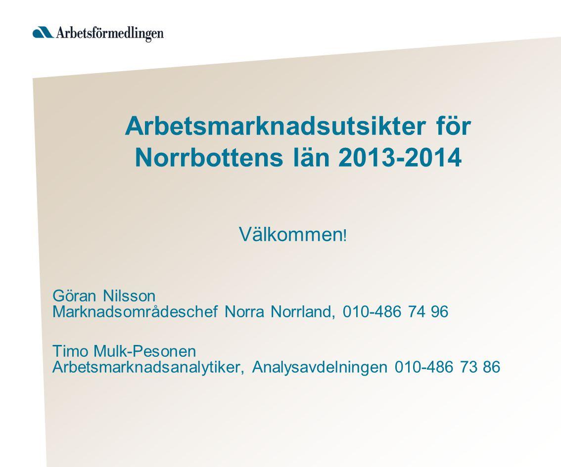 Arbetsmarknadsutsikter för Norrbottens län 2013-2014 Välkommen .