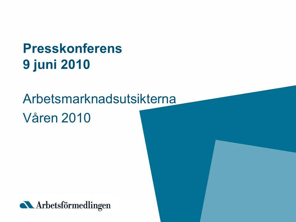 Presskonferens 9 juni 2010 Arbetsmarknadsutsikterna Våren 2010