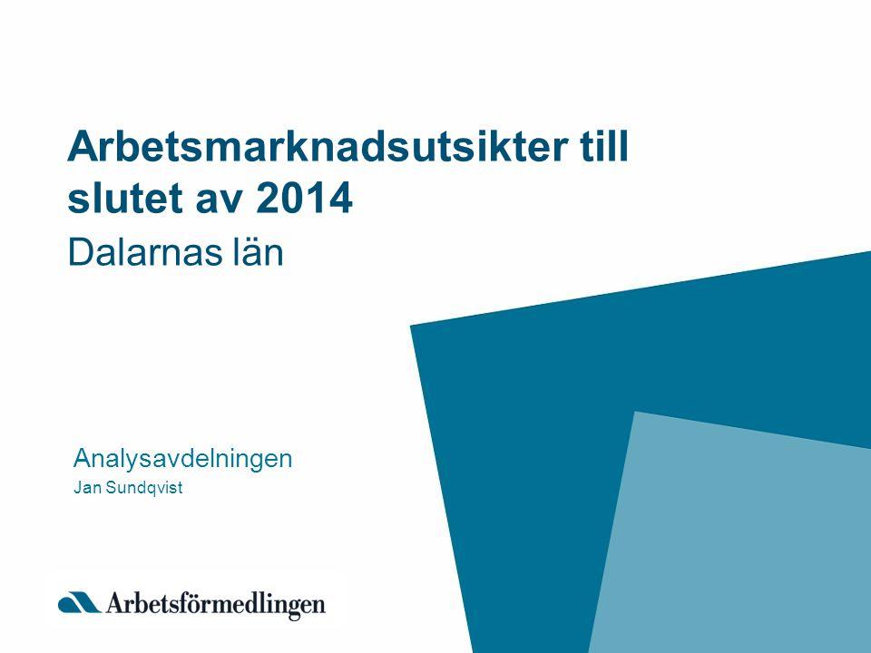 Arbetsmarknadsutsikter till slutet av 2014 Dalarnas län Analysavdelningen Jan Sundqvist
