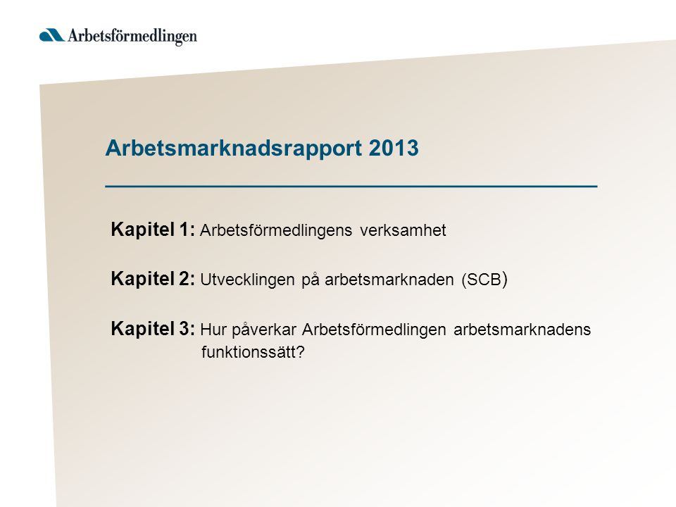 Arbetsmarknadsrapport 2013 _______________________________________ Kapitel 1: Arbetsförmedlingens verksamhet Kapitel 2: Utvecklingen på arbetsmarknade