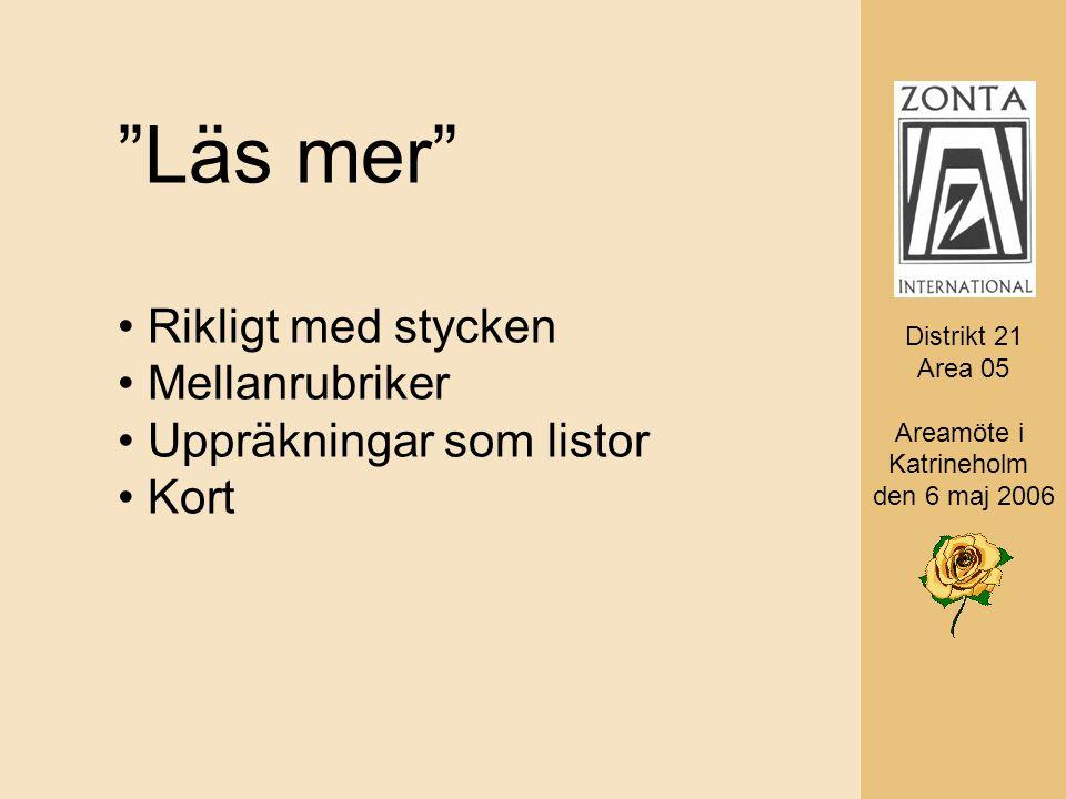 Distrikt 21 Area 05 AD Monica Rosander Läs mer Rikligt med stycken Mellanrubriker Uppräkningar som listor Kort Distrikt 21 Area 05 Areamöte i Katrineholm den 6 maj 2006