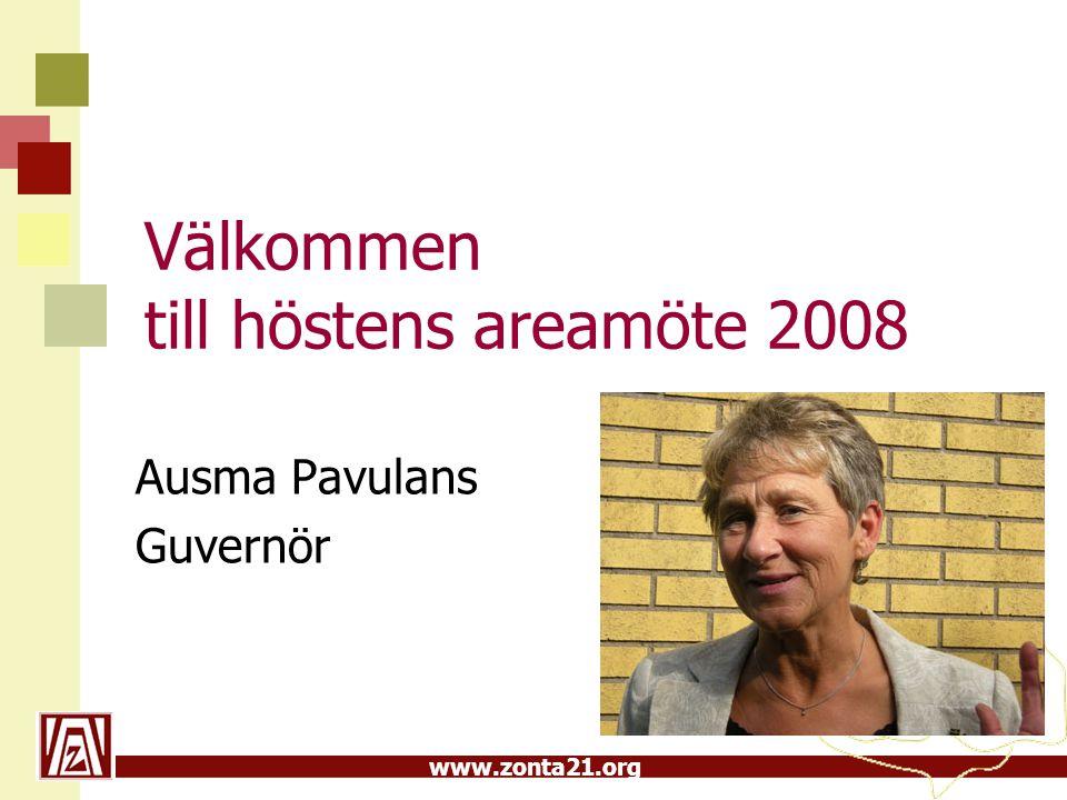 www.zonta21.org Välkommen till höstens areamöte 2008 Ausma Pavulans Guvernör