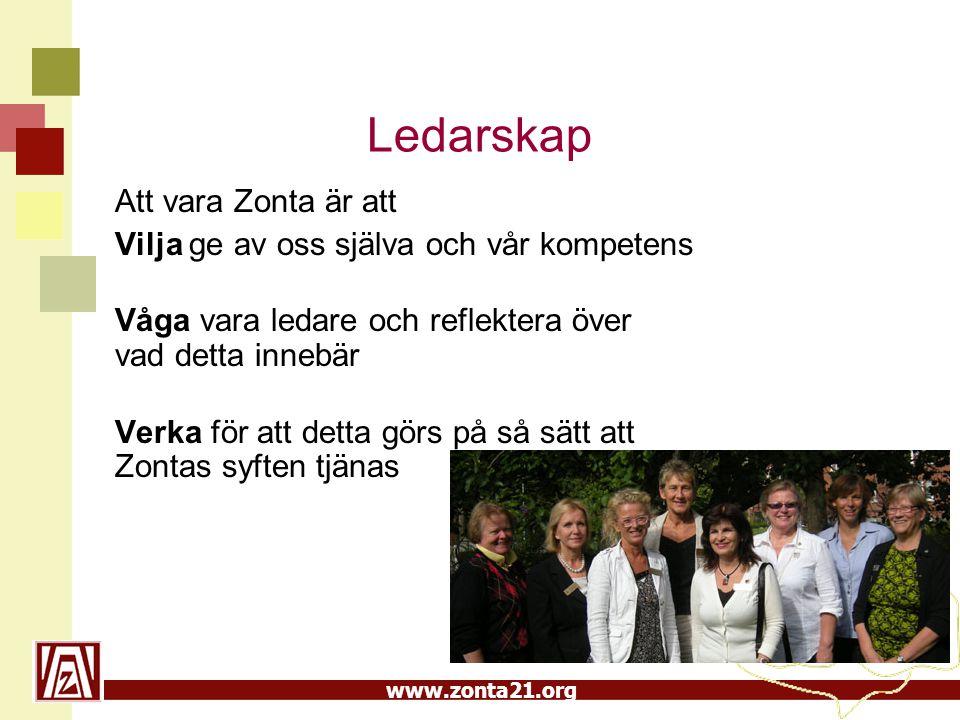 www.zonta21.org Ledarskap Att vara Zonta är att Vilja ge av oss själva och vår kompetens Våga vara ledare och reflektera över vad detta innebär Verka