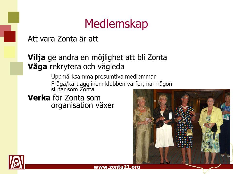 www.zonta21.org Medlemskap Att vara Zonta är att Vilja ge andra en möjlighet att bli Zonta Våga rekrytera och vägleda Uppmärksamma presumtiva medlemma