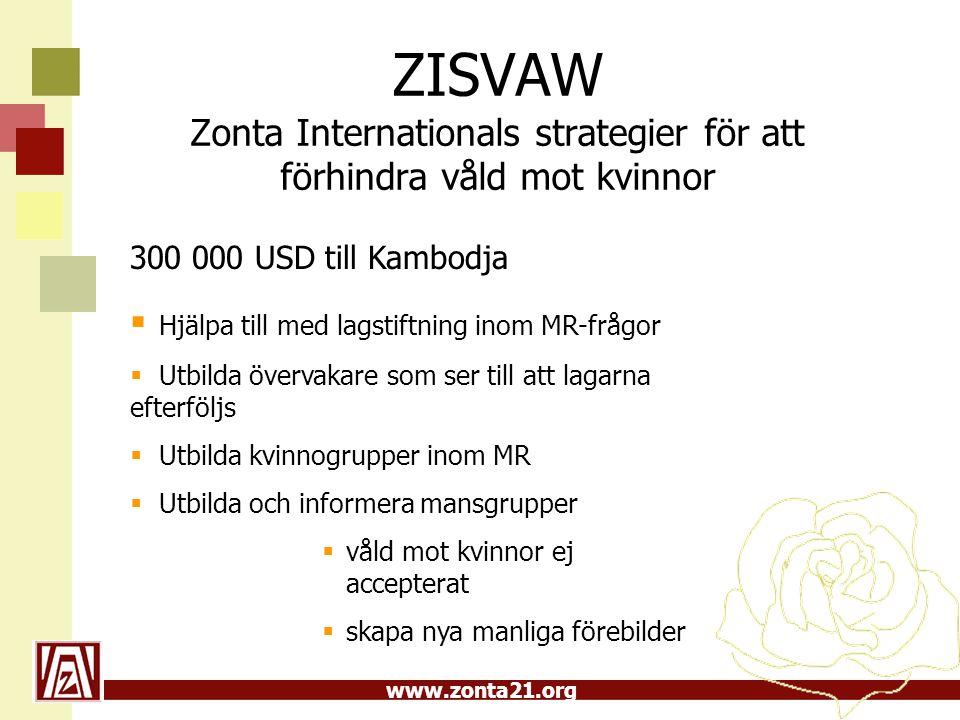 www.zonta21.org ZISVAW Zonta Internationals strategier för att förhindra våld mot kvinnor 300 000 USD till Kambodja  Hjälpa till med lagstiftning ino