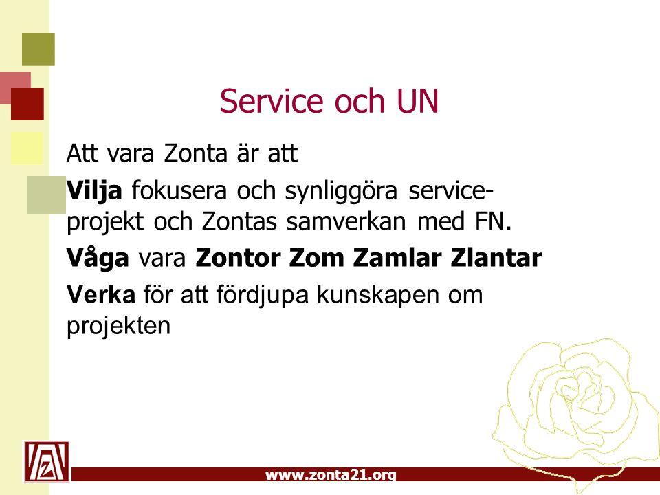 www.zonta21.org Service och UN Att vara Zonta är att Vilja fokusera och synliggöra service- projekt och Zontas samverkan med FN. Våga vara Zontor Zom