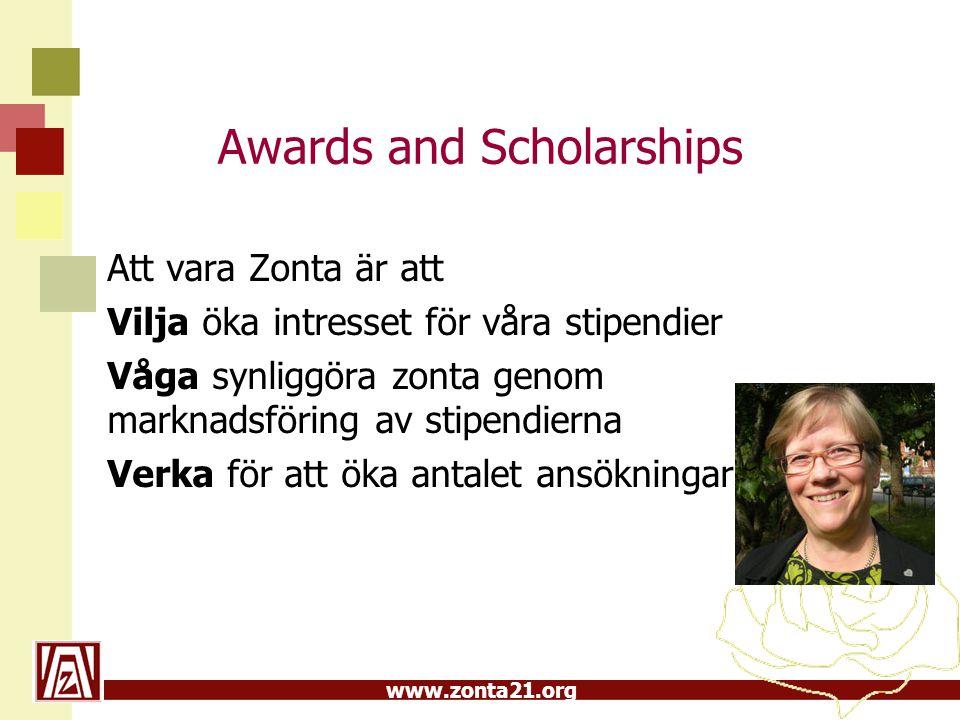 www.zonta21.org Awards and Scholarships Att vara Zonta är att Vilja öka intresset för våra stipendier Våga synliggöra zonta genom marknadsföring av st