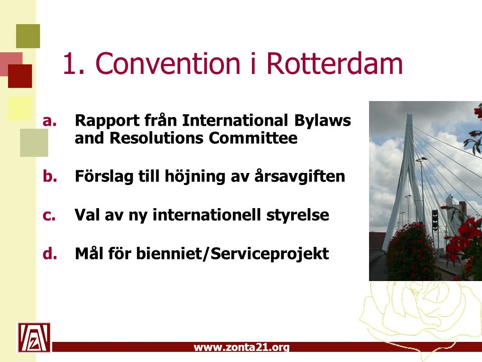 www.zonta21.org 1. Convention i Rotterdam a.Rapport från International Bylaws and Resolutions Committee b.Förslag till höjning av årsavgiften c.Val av