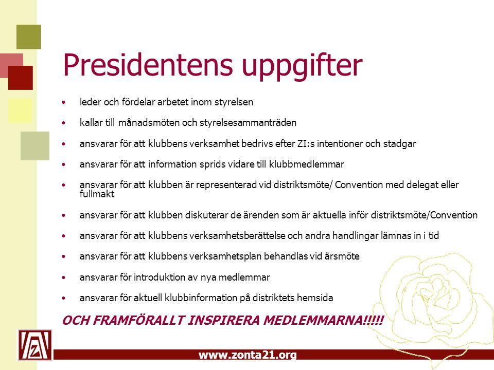 www.zonta21.org Presidentens uppgifter leder och fördelar arbetet inom styrelsen kallar till månadsmöten och styrelsesammanträden ansvarar för att klu