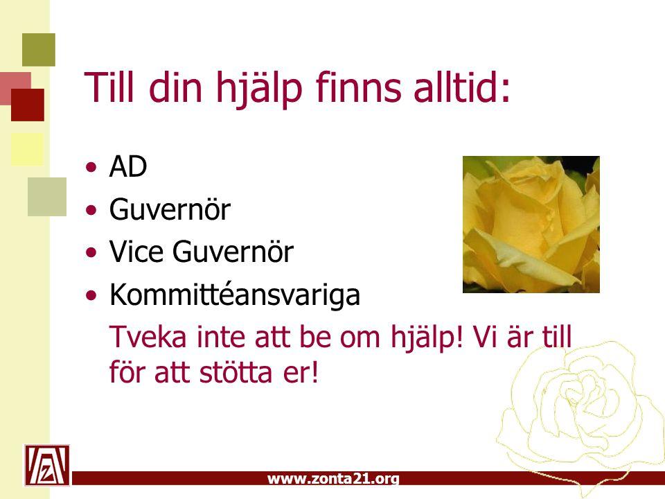 www.zonta21.org Till din hjälp finns alltid: AD Guvernör Vice Guvernör Kommittéansvariga Tveka inte att be om hjälp! Vi är till för att stötta er!