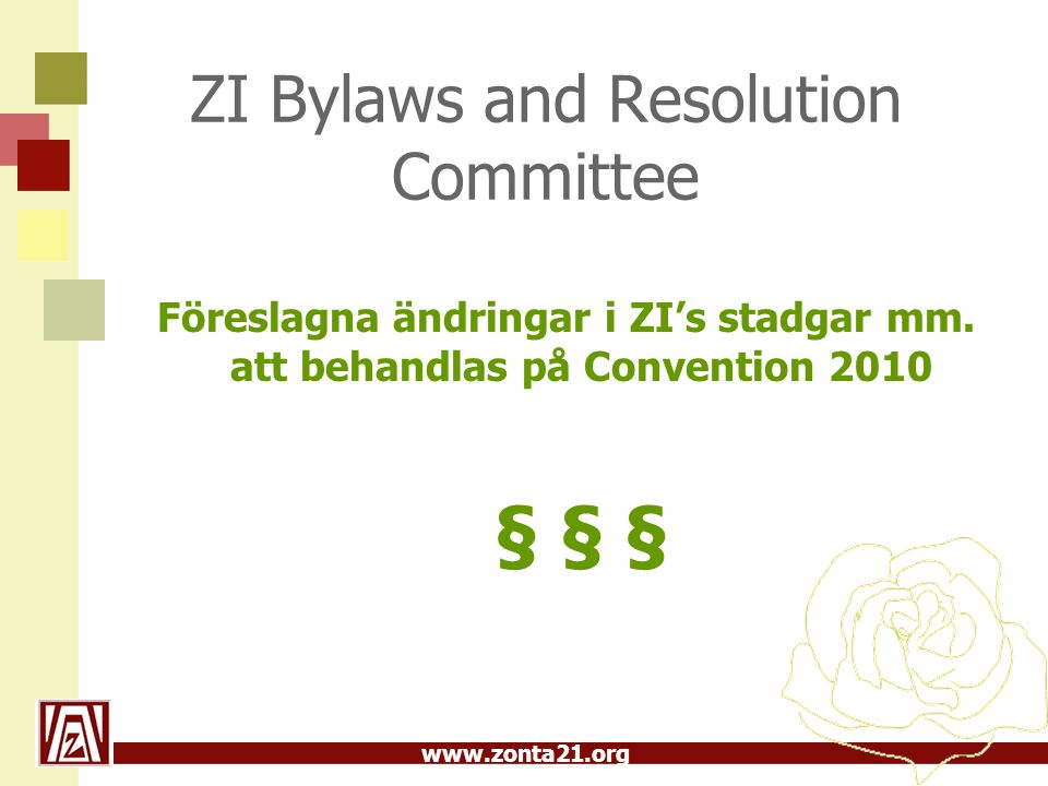 www.zonta21.org ZI Bylaws and Resolution Committee Föreslagna ändringar i ZI's stadgar mm.