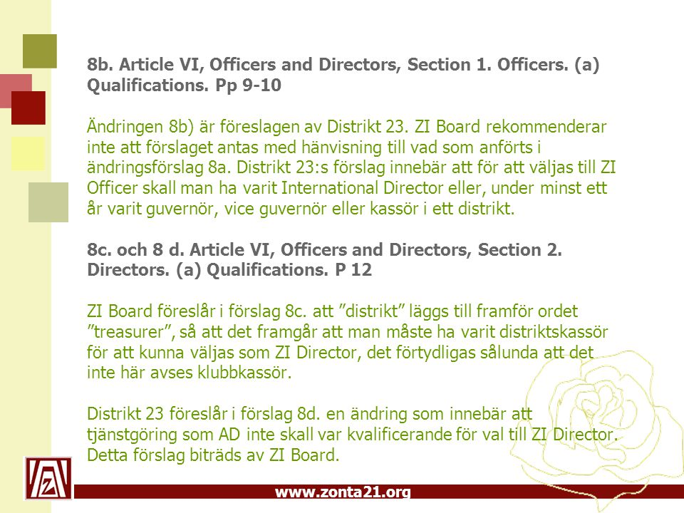 www.zonta21.org 8b. Article VI, Officers and Directors, Section 1. Officers. (a) Qualifications. Pp 9-10 Ändringen 8b) är föreslagen av Distrikt 23. Z
