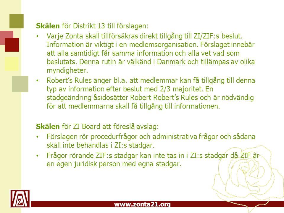 www.zonta21.org Skälen för Distrikt 13 till förslagen: Varje Zonta skall tillförsäkras direkt tillgång till ZI/ZIF:s beslut.