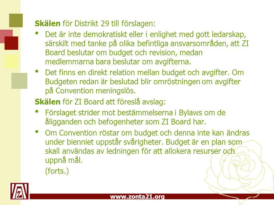 www.zonta21.org Skälen för Distrikt 29 till förslagen: Det är inte demokratiskt eller i enlighet med gott ledarskap, särskilt med tanke på olika befintliga ansvarsområden, att ZI Board beslutar om budget och revision, medan medlemmarna bara beslutar om avgifterna.