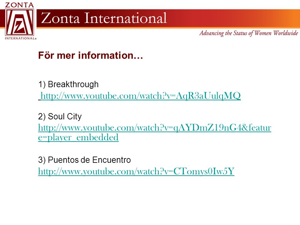 För mer information… 1) Breakthrough http://www.youtube.com/watch?v=AqR3aUulqMQ 2) Soul City http://www.youtube.com/watch?v=qAYDmZ19nG4&featur e=playe