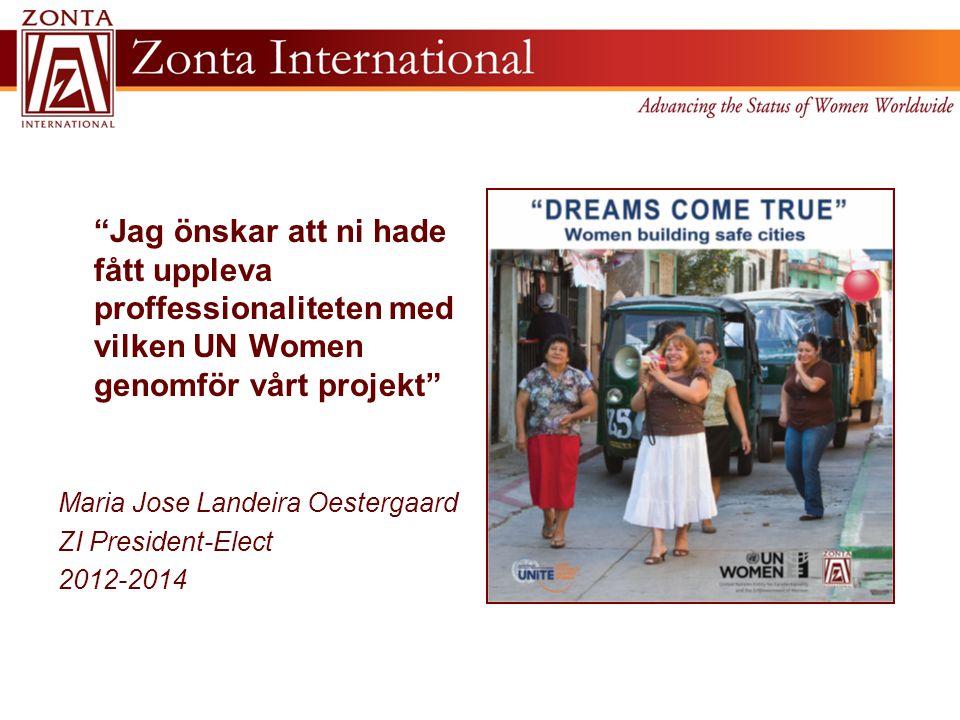 Jag önskar att ni hade fått uppleva proffessionaliteten med vilken UN Women genomför vårt projekt Maria Jose Landeira Oestergaard ZI President-Elect 2012-2014