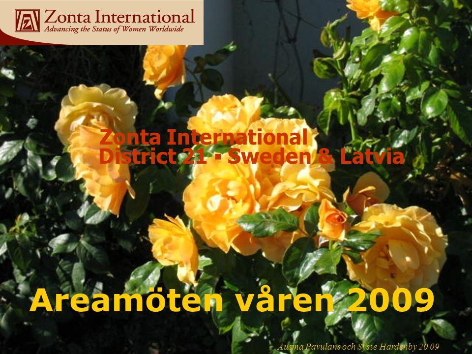 www.zonta21.org Areamöten våren 2009 Ausma Pavulans och Sysse Hardenby 20 09 Zonta International District 21 ▪ Sweden & Latvia