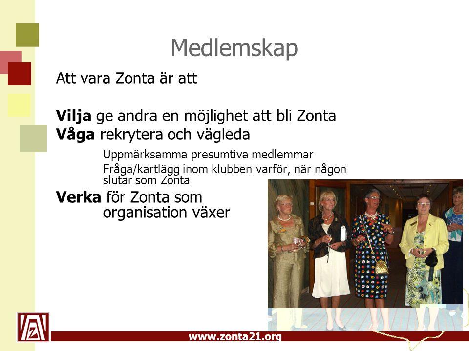 www.zonta21.org Medlemskap Att vara Zonta är att Vilja ge andra en möjlighet att bli Zonta Våga rekrytera och vägleda Uppmärksamma presumtiva medlemmar Fråga/kartlägg inom klubben varför, när någon slutar som Zonta Verka för Zonta som organisation växer