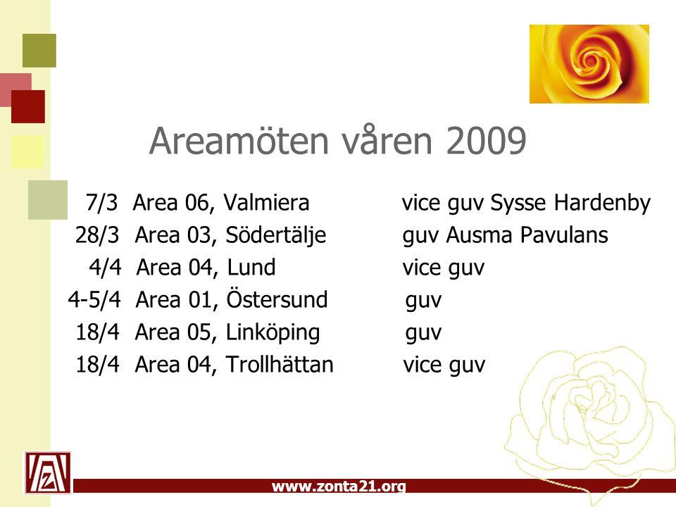 www.zonta21.org Areamöten våren 2009 7/3 Area 06, Valmiera vice guv Sysse Hardenby 28/3 Area 03, Södertälje guv Ausma Pavulans 4/4 Area 04, Lund vice guv 4-5/4 Area 01, Östersund guv 18/4 Area 05, Linköping guv 18/4 Area 04, Trollhättan vice guv