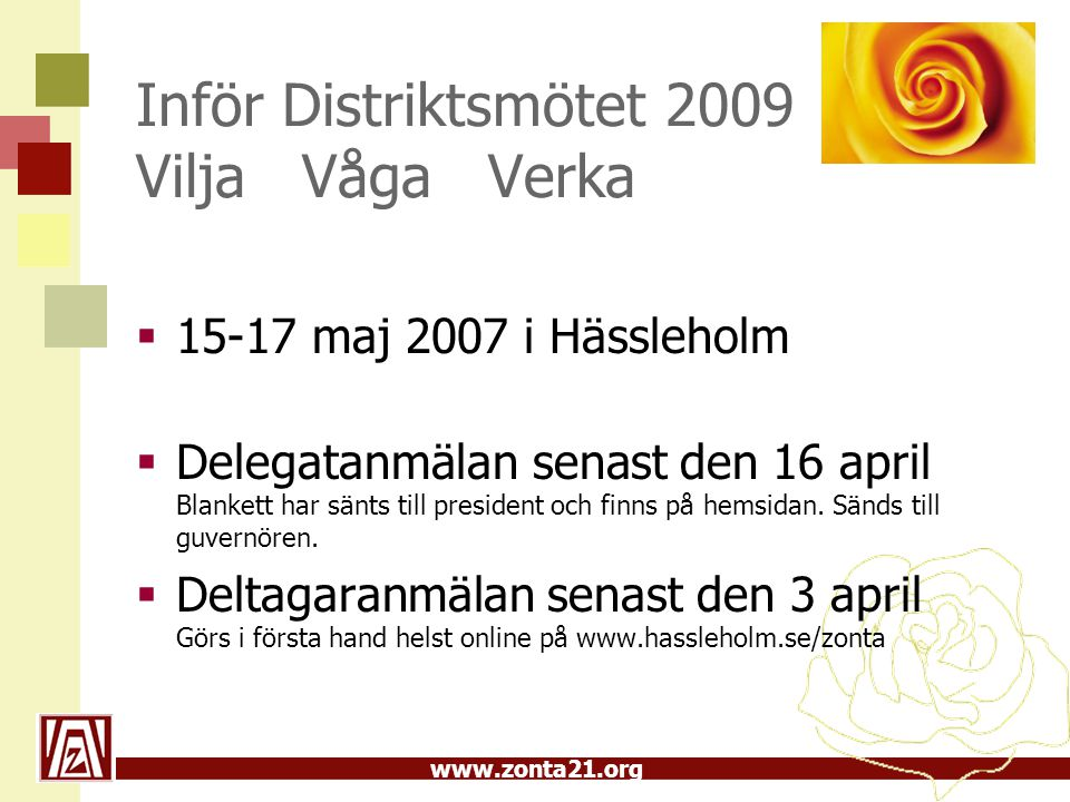www.zonta21.org Inför Distriktsmötet 2009 Vilja Våga Verka  15-17 maj 2007 i Hässleholm  Delegatanmälan senast den 16 april Blankett har sänts till president och finns på hemsidan.