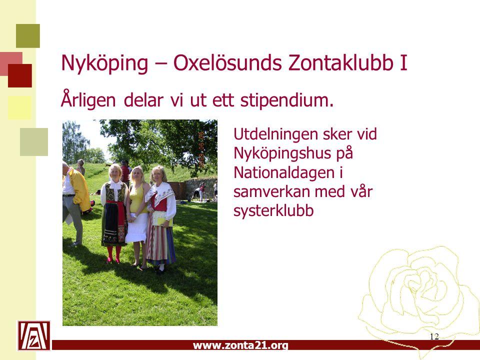 www.zonta21.org Nyköping – Oxelösunds Zontaklubb I Årligen delar vi ut ett stipendium. 12 Utdelningen sker vid Nyköpingshus på Nationaldagen i samverk
