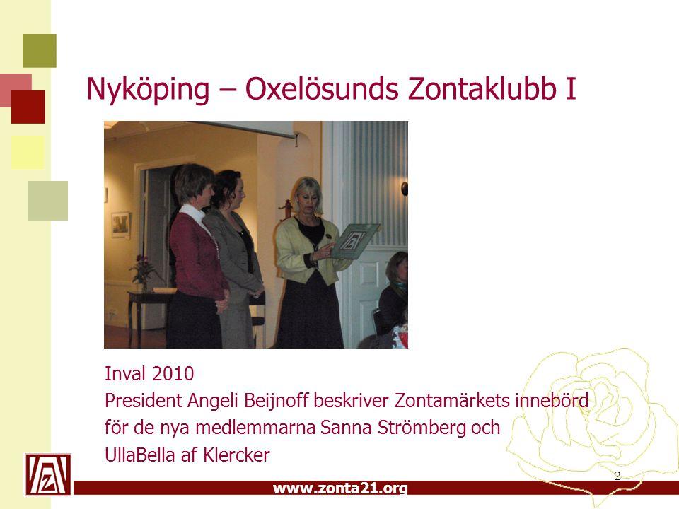 www.zonta21.org Nyköping – Oxelösunds Zontaklubb I Inval 2010 President Angeli Beijnoff beskriver Zontamärkets innebörd för de nya medlemmarna Sanna S