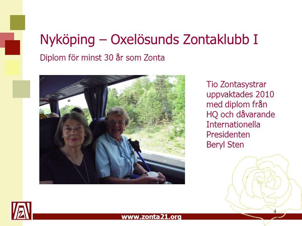 www.zonta21.org Nyköping – Oxelösunds Zontaklubb I 4 Diplom för minst 30 år som Zonta Tio Zontasystrar uppvaktades 2010 med diplom från HQ och dåvaran