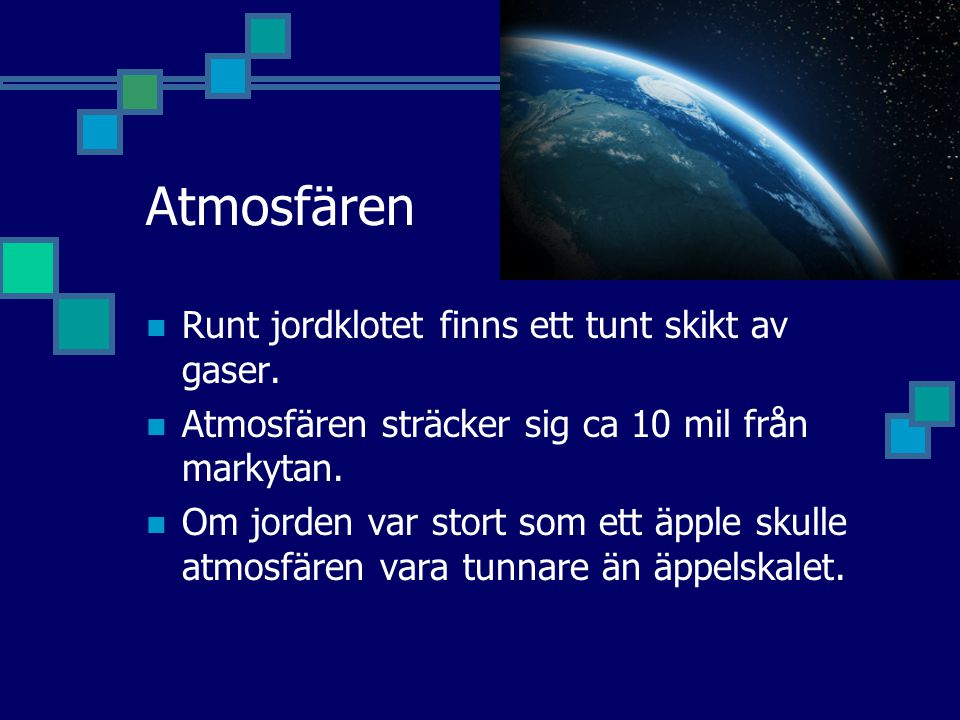 Atmosfären Runt jordklotet finns ett tunt skikt av gaser.