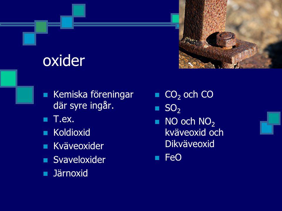 oxider Kemiska föreningar där syre ingår.T.ex.