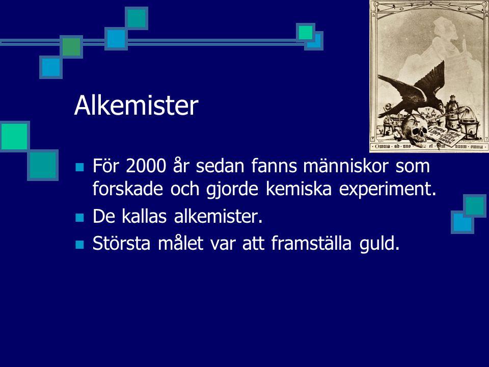 Alkemister För 2000 år sedan fanns människor som forskade och gjorde kemiska experiment.