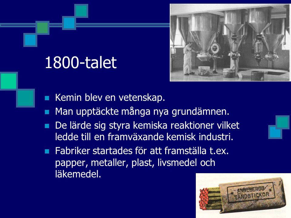 1800-talet Kemin blev en vetenskap.Man upptäckte många nya grundämnen.