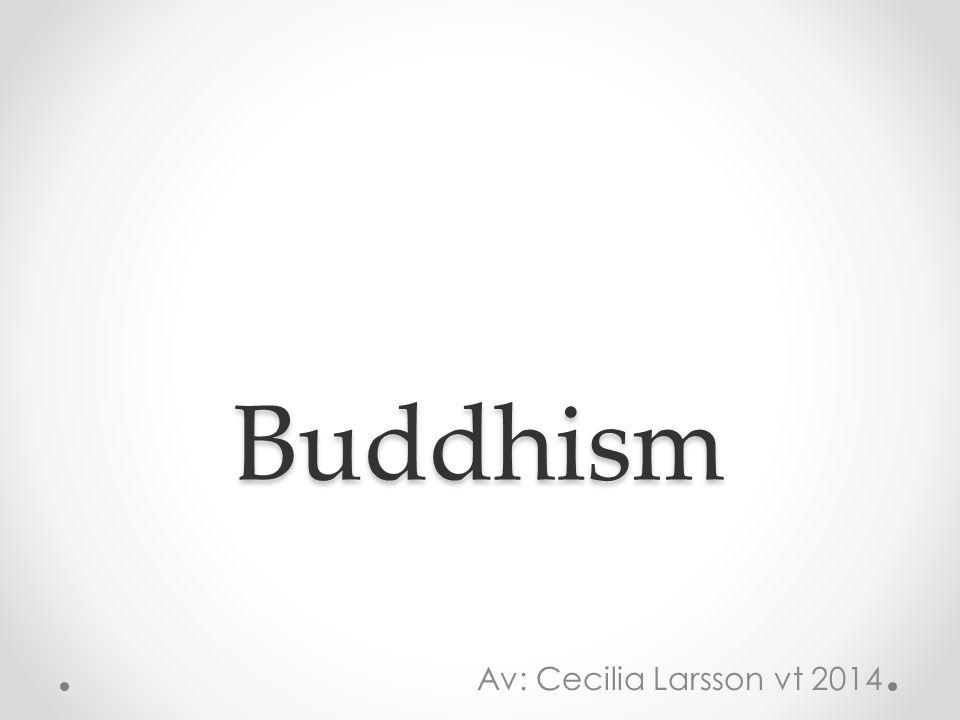 Buddhism Av: Cecilia Larsson vt 2014