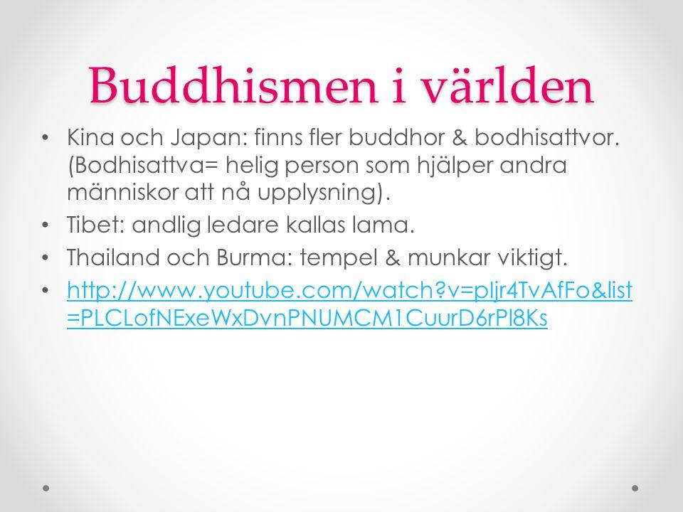 Buddhismen i världen Kina och Japan: finns fler buddhor & bodhisattvor. (Bodhisattva= helig person som hjälper andra människor att nå upplysning). Tib