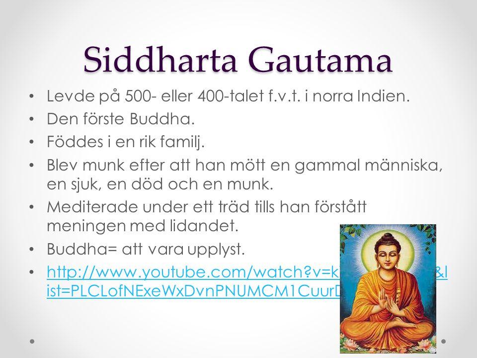 Siddharta Gautama Levde på 500- eller 400-talet f.v.t. i norra Indien. Den förste Buddha. Föddes i en rik familj. Blev munk efter att han mött en gamm