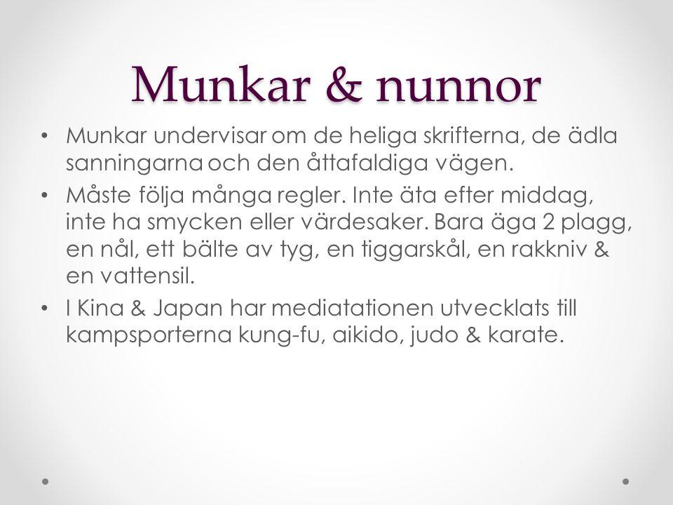Munkar & nunnor Munkar undervisar om de heliga skrifterna, de ädla sanningarna och den åttafaldiga vägen. Måste följa många regler. Inte äta efter mid