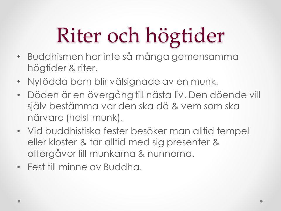 Riter och högtider Buddhismen har inte så många gemensamma högtider & riter. Nyfödda barn blir välsignade av en munk. Döden är en övergång till nästa