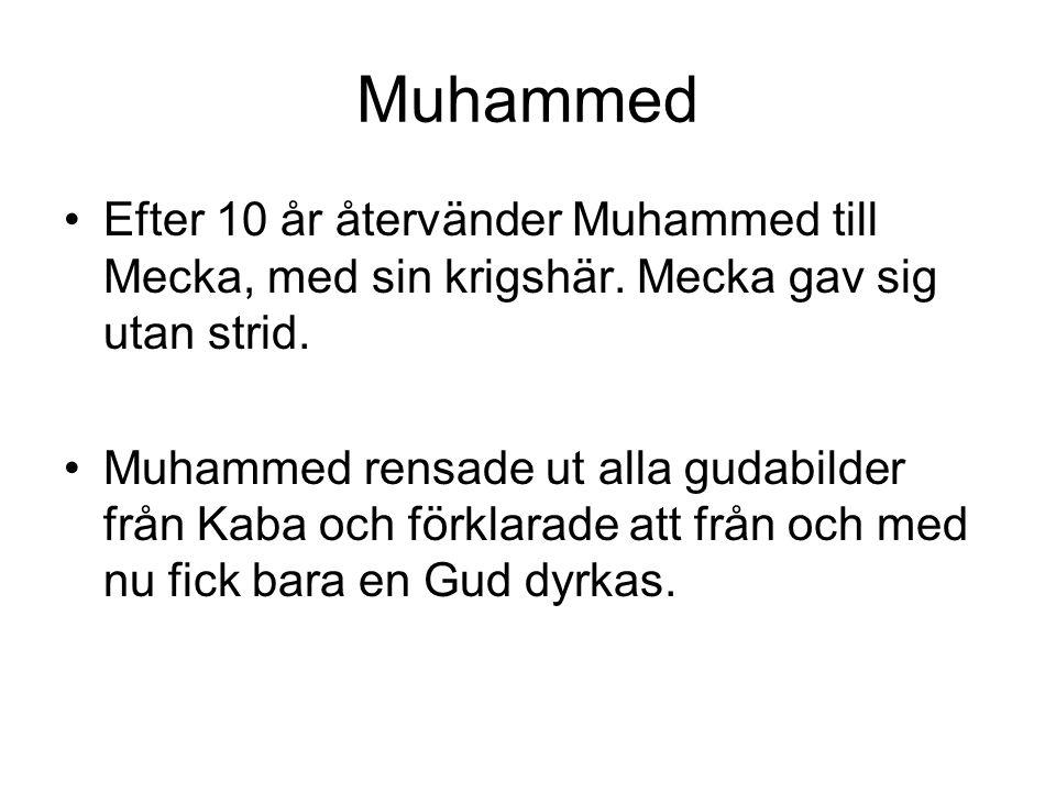 Muhammed Efter 10 år återvänder Muhammed till Mecka, med sin krigshär.