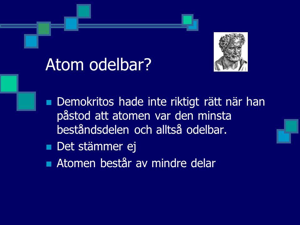 Atom odelbar? Demokritos hade inte riktigt rätt när han påstod att atomen var den minsta beståndsdelen och alltså odelbar. Det stämmer ej Atomen bestå