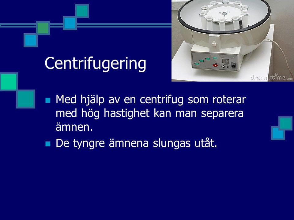 Centrifugering Med hjälp av en centrifug som roterar med hög hastighet kan man separera ämnen. De tyngre ämnena slungas utåt.
